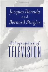 Jacques Derrida and Bernard Stiegler:Echographies of television
