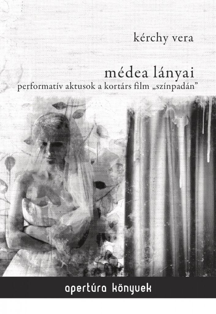 """Kérchy Vera: Médea lányai. Performatív aktusok a kortárs film """"színpadán"""""""