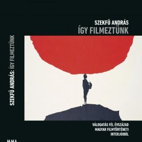 A magyar filmipar, Balázs Béla és a háború utáni pillanat - Szekfü András interjúgyűjteménye