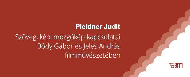 Pieldner Judit: Szöveg, kép, mozgókép kapcsolatai Bódy Gábor és Jeles András filmművészetében