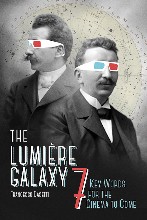 Francesco Casetti: <em>The Lumière Galaxy: Seven Key Words for the Cinema to Come</em>