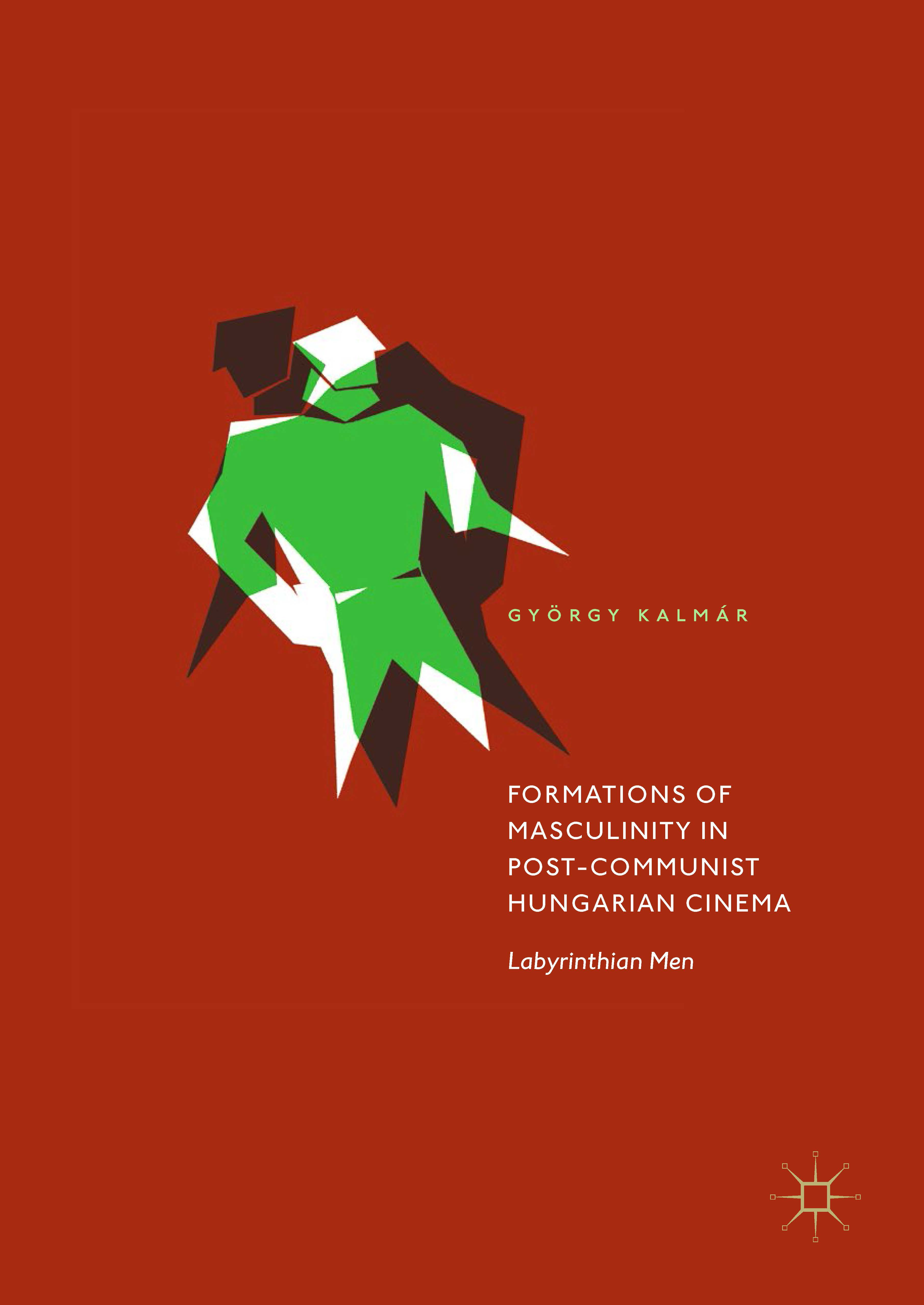 Formations of Masculinity in Post-Communist Hungarian Cinema