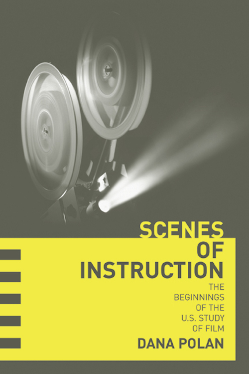 Dana Polan: <em>Scenes of Instruction: The Beginnings of the US Study of Film</em>