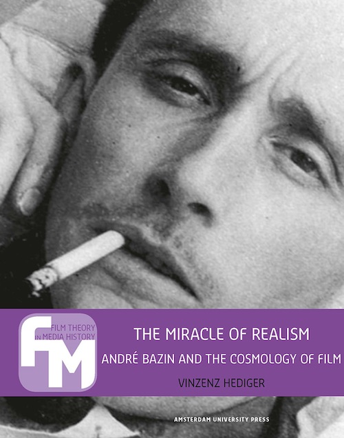 Vinzenz Hediger: <em>The Miracle of Realism: André Bazin and the Cosmology of Film</em>